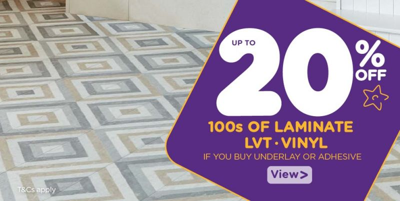 Up to 20 percent off selected Vinyl, Luxury Vinyl and Laminate Flooring, when you buy underlay or adhesive.